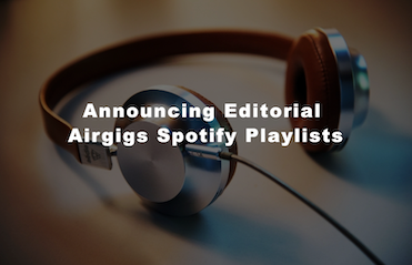 ANNOUNCING EDITORIAL AIRGIGS SPOTIFY PLAYLISTS