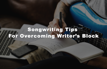 SONGWRITING TIPS FOR OVERCOMING WRITER'S BLOCK